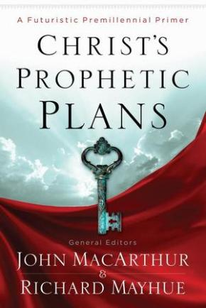 Book Review: 'Christ's Prophetic Plans' by John MacArthur and Richard Mayhue